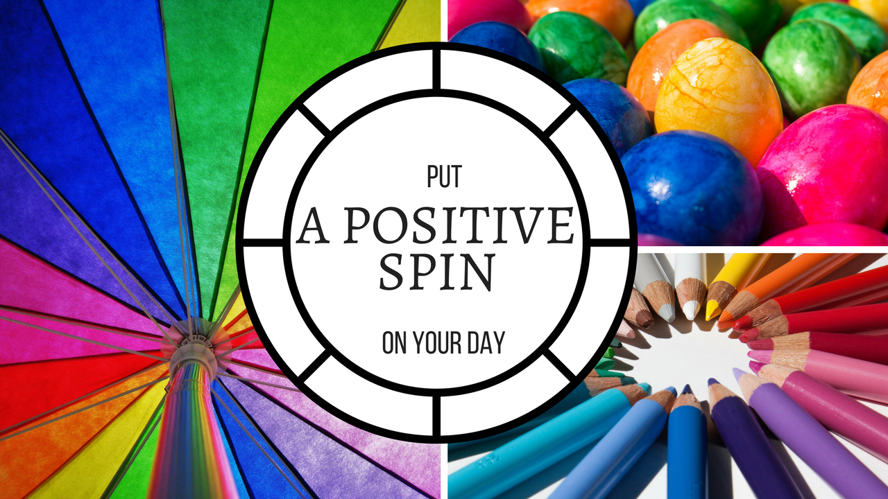 Put A Positive Spin On Your Day